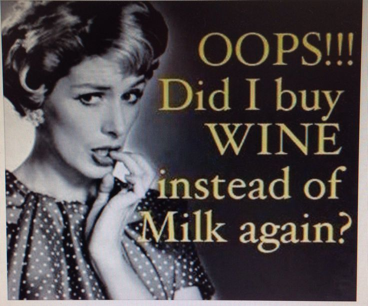 Buy wine instead of milk, ok for ALL my friends out there u know who u r, who do this, buttoms up!