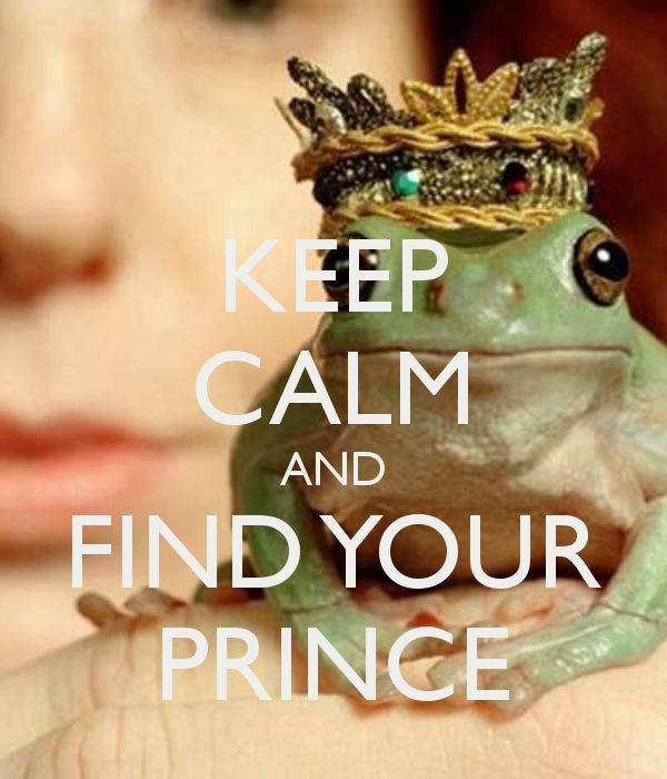 KEEP CALM AND FIND YOUR PRINCE