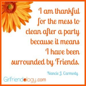 @Girlfriendology thankful for the mess,friendship quote