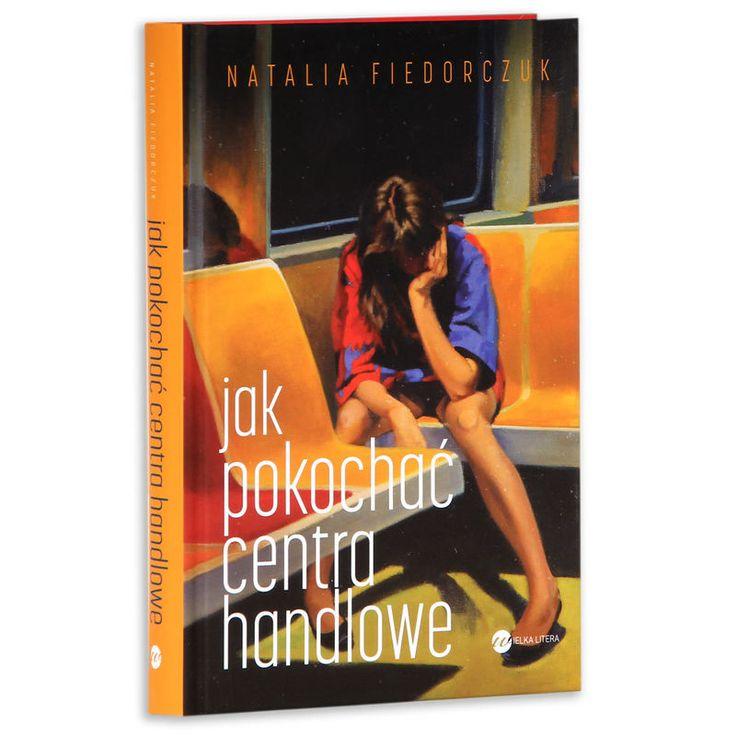 """Książka """"Jak pokochać centra handlowe"""" Natalia Fiedorczuk"""