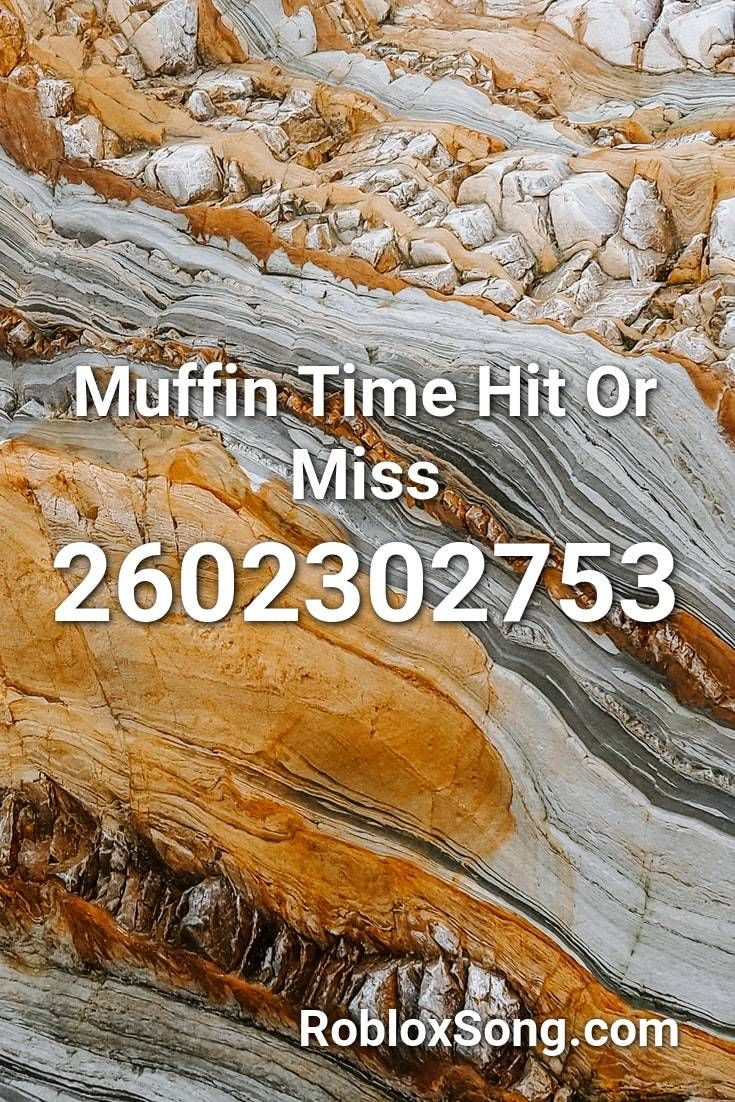 Muffin Time Hit Or Miss Roblox Id Roblox Music Codes In 2020