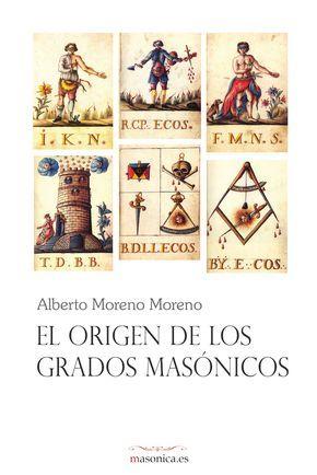 EL ORIGEN DE LOS GRADOS MASÓNICOS un libro de ALBERTO MORENO. La obra más completa publicada hasta la fecha.