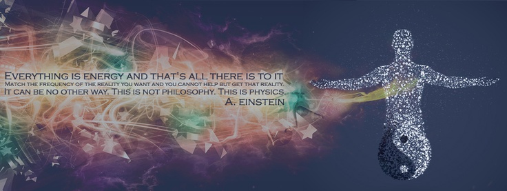 """""""Everything is energy and that's all there is to it. Match the frequency of the reality you want and you cannot help but get that reality. It can be no other way. This is not philosophy. This is physics."""" - Albert Einstein"""