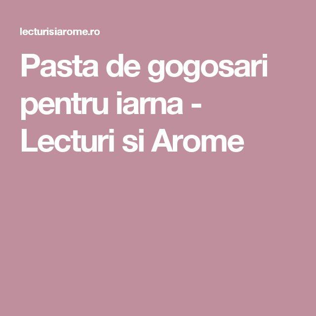 Pasta de gogosari pentru iarna - Lecturi si Arome