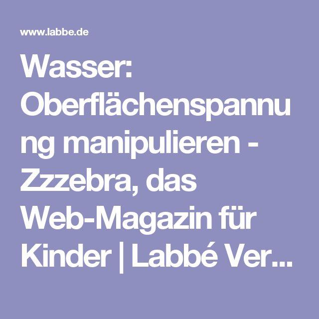 Wasser: Oberflächenspannung manipulieren - Zzzebra, das Web-Magazin für Kinder | Labbé Verlag