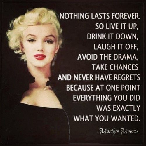 """At one point, everything you did was exactly what you wanted."" Marilyn Monroe"