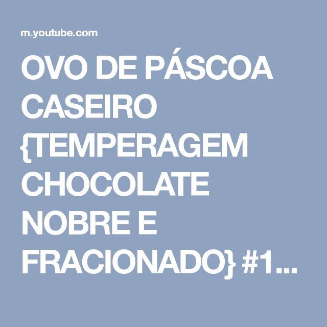 OVO DE PÁSCOA CASEIRO {TEMPERAGEM CHOCOLATE NOBRE E FRACIONADO} #110 Receitas de Pai - YouTube