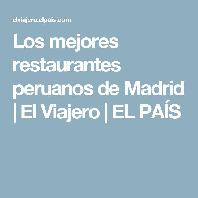 Los mejores restaurantes peruanos de Madrid | El Viajero | EL PAÍS