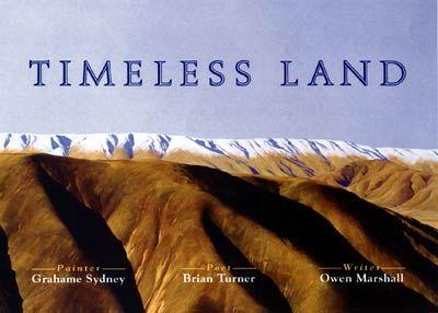 Timeless Land. Painter - Grahame Sydney; Poet - Brian Turner; Writer - Owen Marshall.