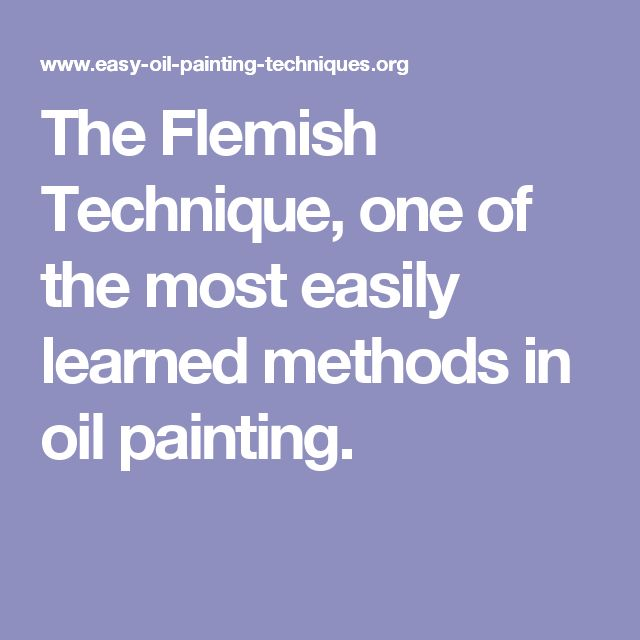 The Flemish Technique, one of the most easily learned methods in oil painting.