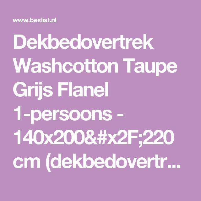 Dekbedovertrek Washcotton Taupe Grijs Flanel 1-persoons - 140x200/220 cm (dekbedovertrekken)   BESLIST.nl   € 29.95 bij Nightlifeliving.nl