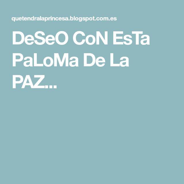 DeSeO CoN EsTa PaLoMa De La PAZ...