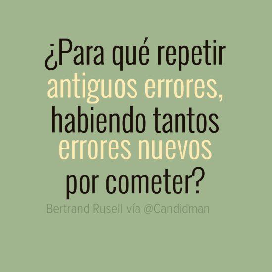 ¿Para qué repetir antiguos #Errores, habiendo tantos #Errores nuevos por cometer? #Citas #Frases @Candidman