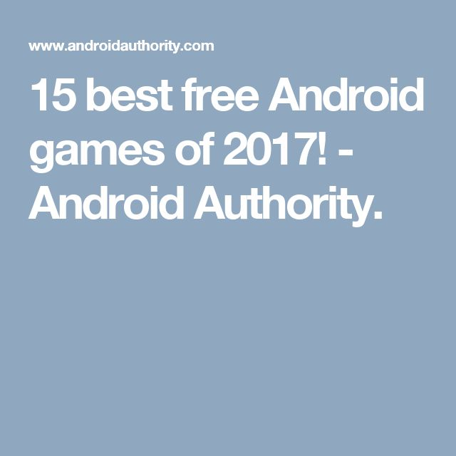 15 best free Android games of 2017! - Android Authority.
