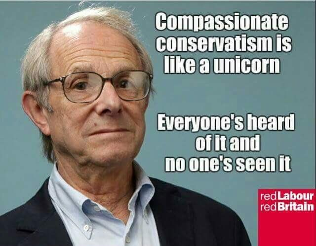 Ken Loach. Compassionate Conservatism is like a unicorn. Everyone's heard of it and no-one's seen it.