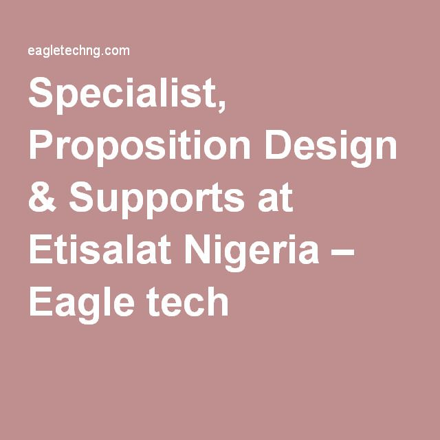 Specialist, Proposition Design & Supports at Etisalat Nigeria – Eagle tech