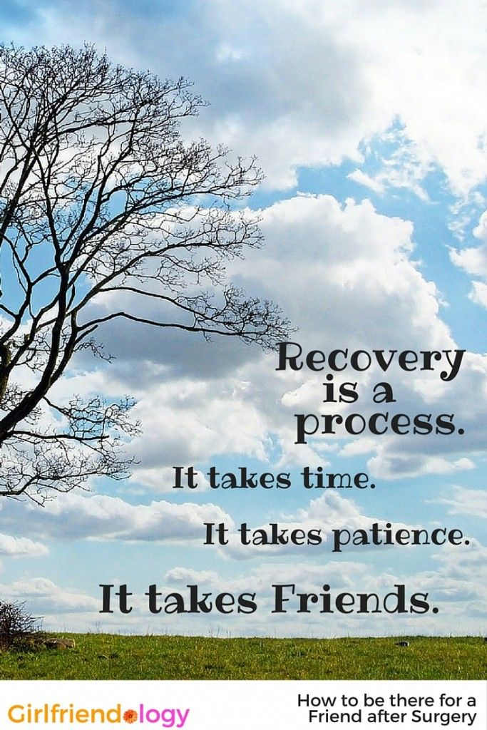 Recovery IS a Process. Like life, you're gonna needs your Friends! How to be there for a Friend after Surgery