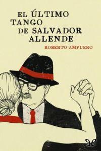 El último tango de Salvador Allende - http://descargarepubgratis.com/book/el-ultimo-tango-de-salvador-allende/