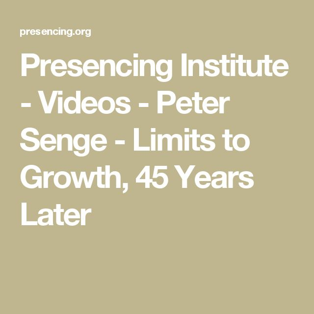 Presencing Institute - Videos - Peter Senge - Limits to Growth, 45 Years Later
