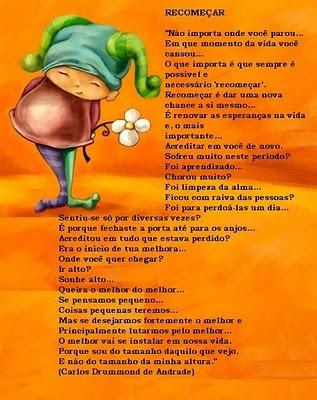 Carlos Drummond de Andrade....demais!  Recomeçar, todos os dias...