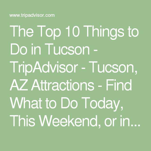 The Top Things To Do In Tucson TripAdvisor Tucson AZ - 10 things to see and do in tucson