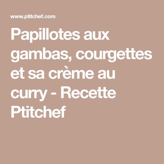 Papillotes aux gambas, courgettes et sa crème au curry - Recette Ptitchef