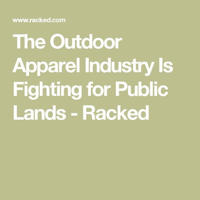 The Outdoor Apparel Industry Is Fighting for Public Lands - Racked