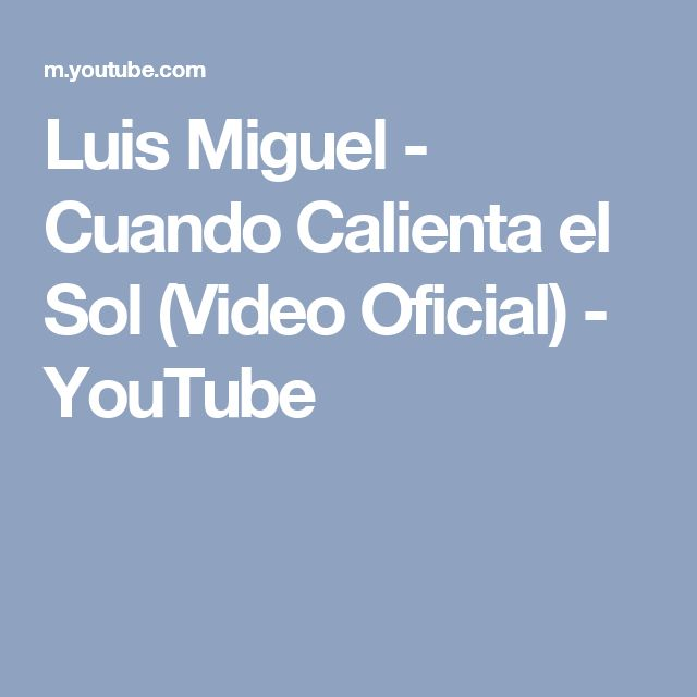 Luis Miguel - Cuando Calienta el Sol  (Video Oficial) - YouTube