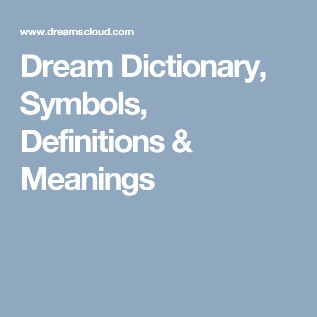 Dream Dictionary, Symbols, Definitions & Meanings