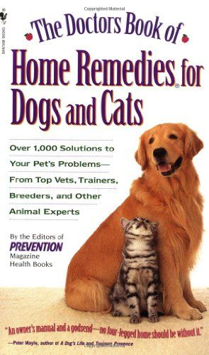 The #Doctors Book of Home Remedies for Dogs and Cats: Over 1,000 Solutions to Your Pet's Problems - From Top Vets, Trainers, Breeders, and Other Animal Experts/Prevention Magazine Editors