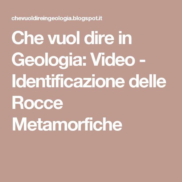 Che vuol dire in Geologia: Video - Identificazione delle Rocce Metamorfiche