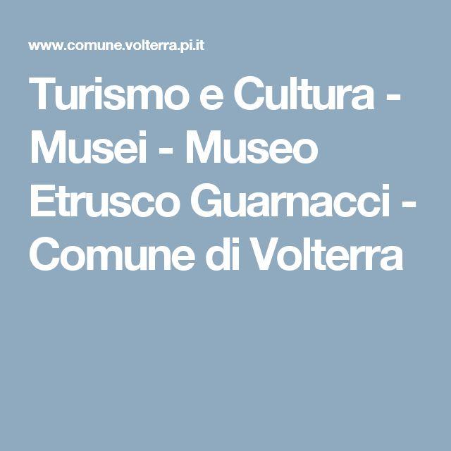 Turismo e Cultura - Musei - Museo Etrusco Guarnacci - Comune di Volterra