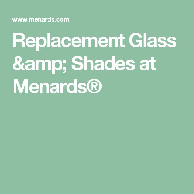 Replacement Glass & Shades at Menards®