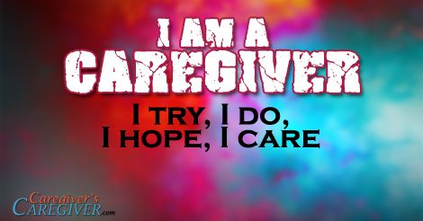 Yes, I am a caregiver! #Quote #Caregiver #Caregiving  #CaregiversCaregiver  www.CaregiversCaregiver.com