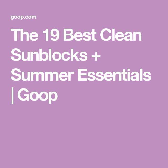 The 19 Best Clean Sunblocks + Summer Essentials | Goop