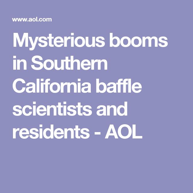 Mysterious booms in Southern California baffle scientists and residents - AOL
