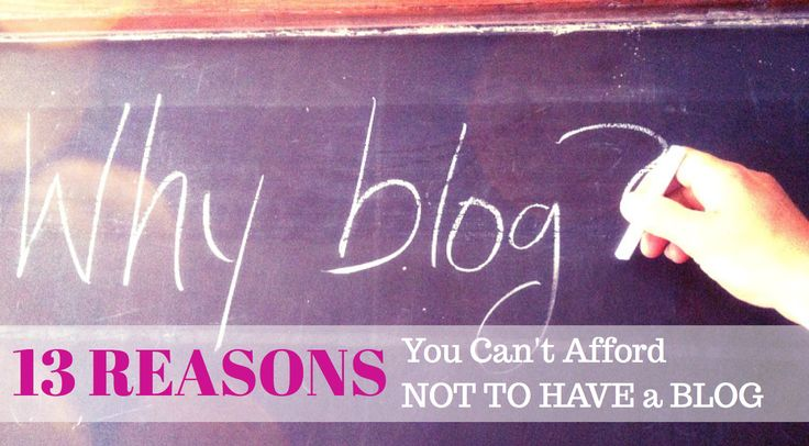 13 Reasons why you can't afford not to have a blog!