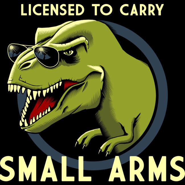 Licensed to Carry Small Arms, with guns these fierce, one needs a certain amount of governmental accredited documentation.  #dinosaur #funny #humor #shirt #design #joke #dino #jurassic #clothing #illustration