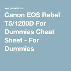 Canon EOS Rebel T5/1200D For Dummies Cheat Sheet - For Dummies