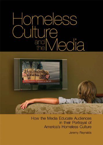 Homeless Culture and the Media: How the Media Educate Audiences in their Portrayal of America's Homeless Culture by Jeremy Reynalds. $40.23. 204 pages. Publication: April 20, 2006. Publisher: Cambria Press (April 20, 2006)