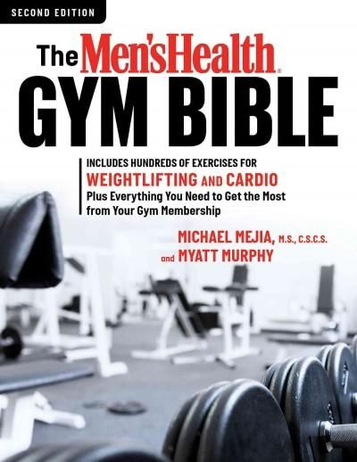 The Men's Health Gym Bible: Includes Hundreds of Exercises for Weightlifting and Cardio Plus Everything You Need ...