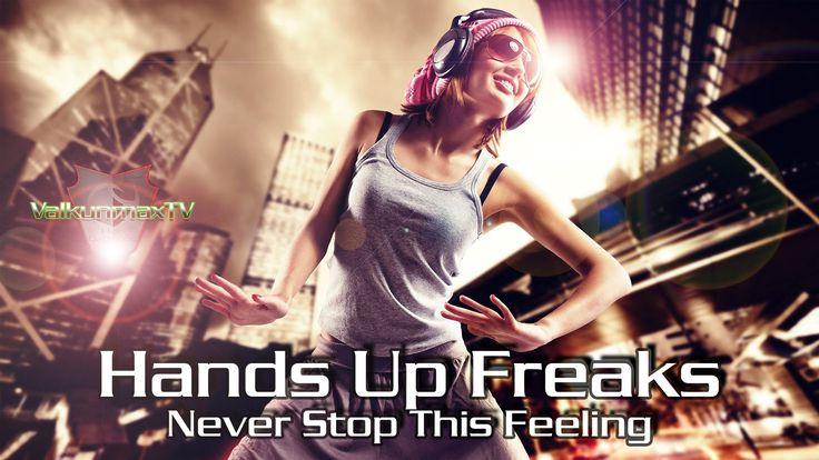 Hands Up Freaks - Never Stop This Feeling