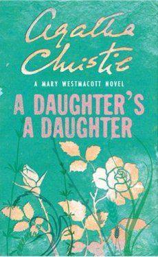 A Daughter's A Daughter by Mary Westmacott AKA Agatha Christie