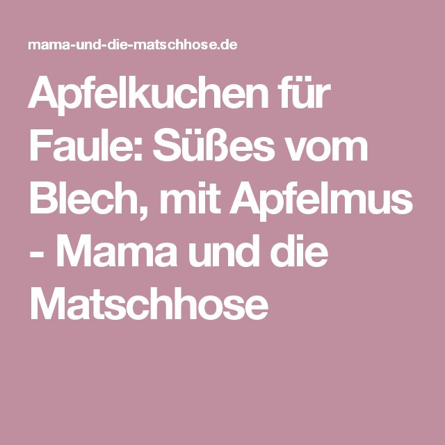 Apfelkuchen für Faule: Süßes vom Blech, mit Apfelmus - Mama und die Matschhose