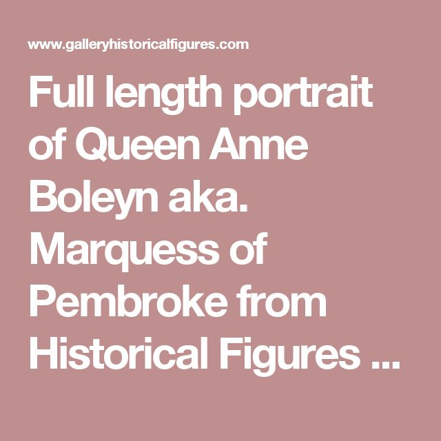 Full length portrait of Queen Anne Boleyn aka. Marquess of Pembroke  from Historical Figures of England