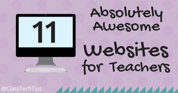http://classtechtips.com/2014/06/23/11-absolutely-awesome-websites-for-teachers/