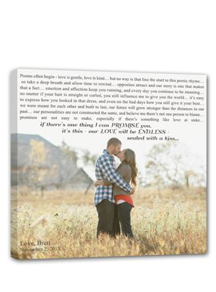Put your engagement photo on canvas along with your wedding vows or the lyrics  to your first dance song. Such a sweet keepsake!