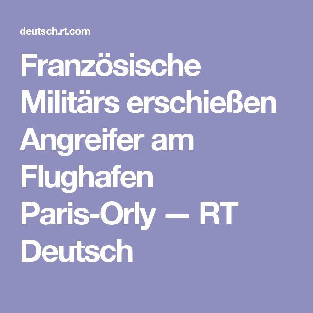 Französische Militärs erschießen Angreifer am Flughafen Paris-Orly — RT Deutsch