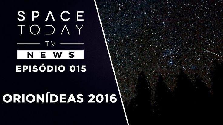 A Chuva de Meteoros dos Orionídeas 2016 - Space Today TV News Ep.015