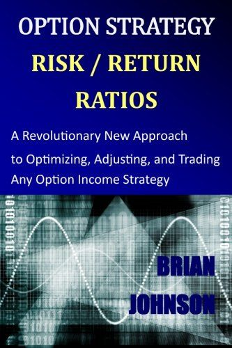 Download free Option Strategy Risk / Return Ratios: A Revolutionary New Approach to Optimizing Adjusting and Trading Any Option Income Strategy pdf